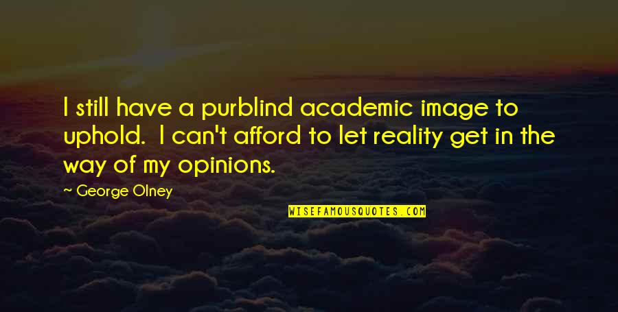 Uphold Quotes By George Olney: I still have a purblind academic image to