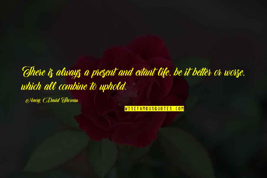 Uphold Quotes By Henry David Thoreau: There is always a present and extant life,