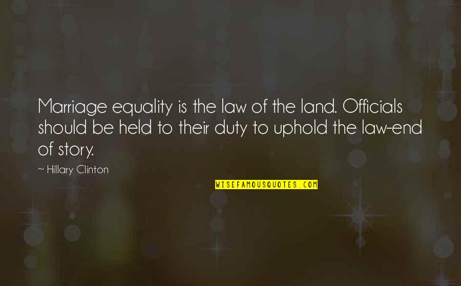 Uphold Quotes By Hillary Clinton: Marriage equality is the law of the land.