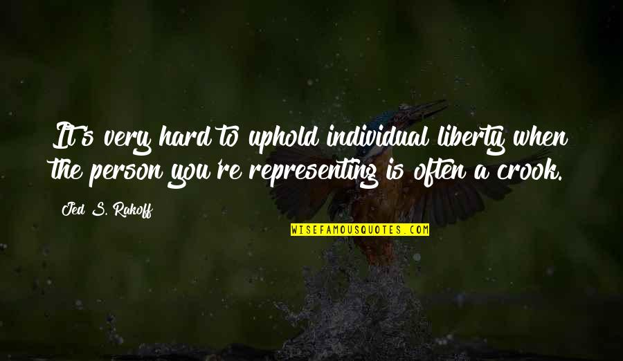 Uphold Quotes By Jed S. Rakoff: It's very hard to uphold individual liberty when