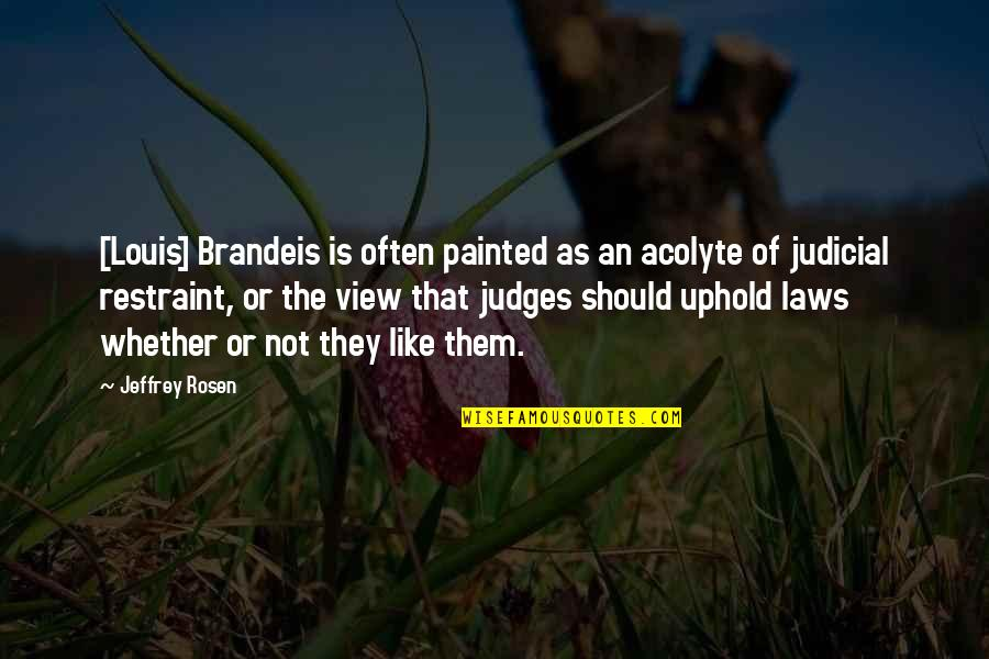 Uphold Quotes By Jeffrey Rosen: [Louis] Brandeis is often painted as an acolyte