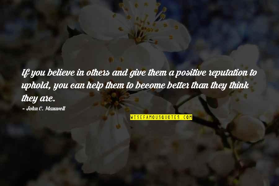 Uphold Quotes By John C. Maxwell: If you believe in others and give them