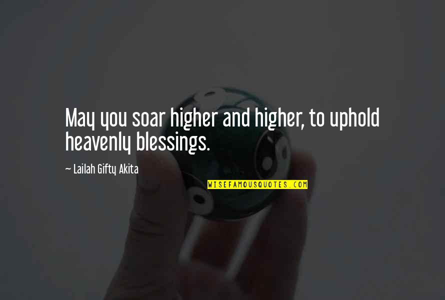 Uphold Quotes By Lailah Gifty Akita: May you soar higher and higher, to uphold