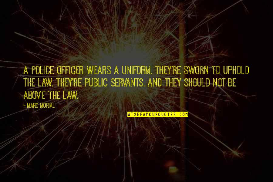 Uphold Quotes By Marc Morial: A police officer wears a uniform. They're sworn