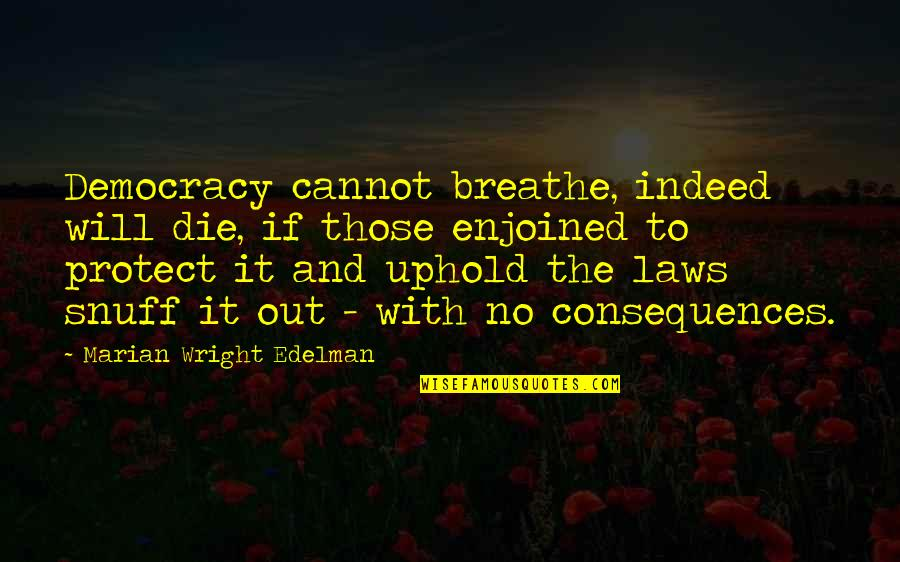 Uphold Quotes By Marian Wright Edelman: Democracy cannot breathe, indeed will die, if those