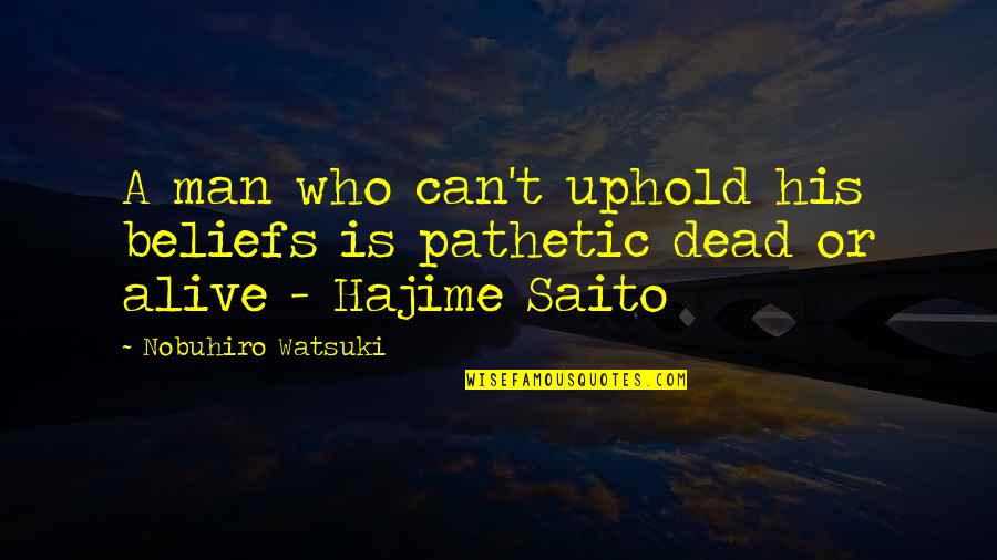 Uphold Quotes By Nobuhiro Watsuki: A man who can't uphold his beliefs is