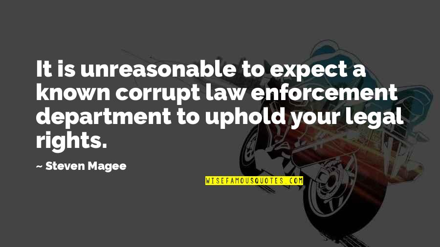 Uphold Quotes By Steven Magee: It is unreasonable to expect a known corrupt