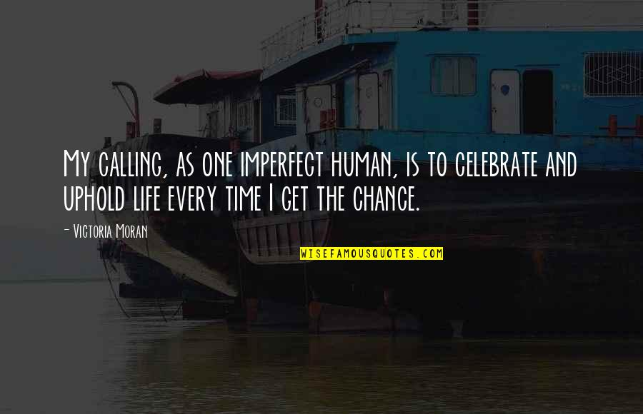 Uphold Quotes By Victoria Moran: My calling, as one imperfect human, is to