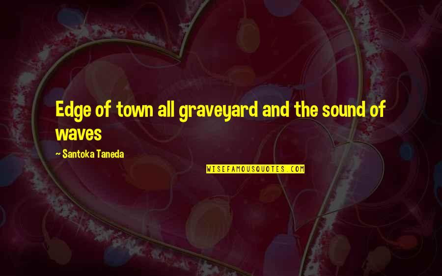 Upholstry Quotes By Santoka Taneda: Edge of town all graveyard and the sound