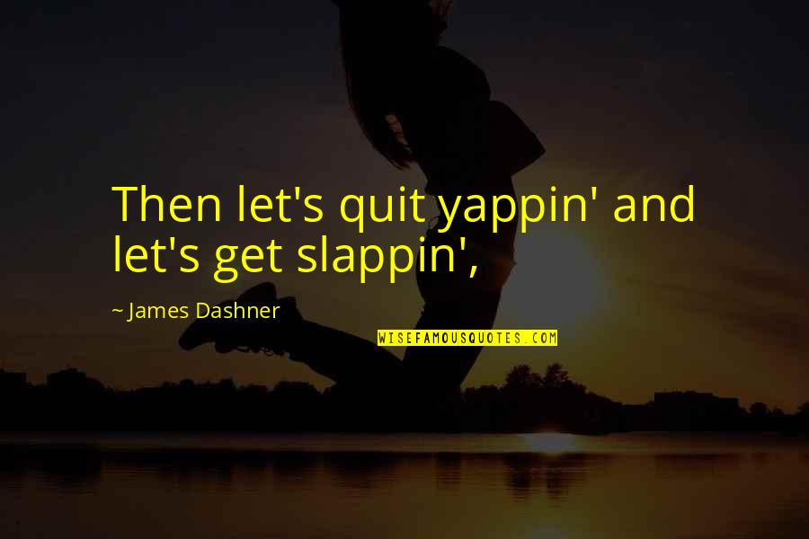 Uprising Margaret Peterson Haddix Quotes By James Dashner: Then let's quit yappin' and let's get slappin',