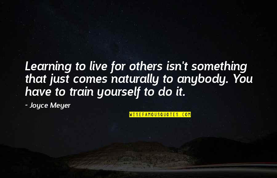 Uprising Margaret Peterson Haddix Quotes By Joyce Meyer: Learning to live for others isn't something that