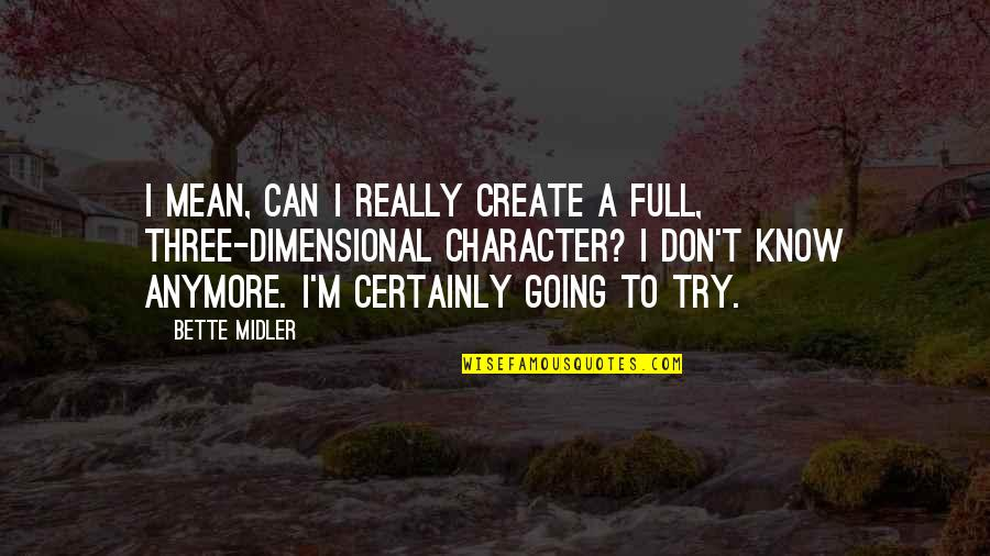 Ups And Downs Funny Quotes By Bette Midler: I mean, can I really create a full,