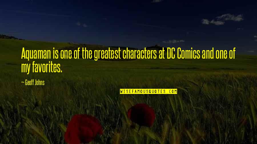 Ups And Downs Funny Quotes By Geoff Johns: Aquaman is one of the greatest characters at