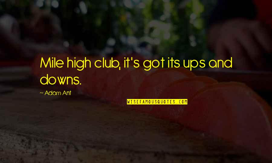Ups Downs Quotes By Adam Ant: Mile high club, it's got its ups and