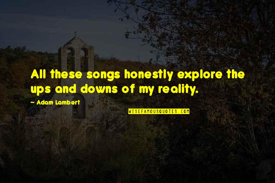 Ups Downs Quotes By Adam Lambert: All these songs honestly explore the ups and
