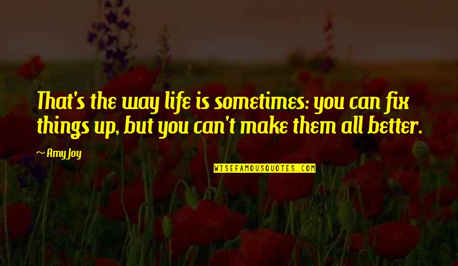 Ups Downs Quotes By Amy Joy: That's the way life is sometimes: you can