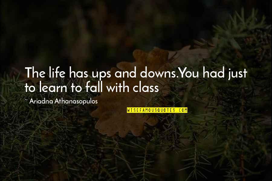 Ups Downs Quotes By Ariadna Athanasopulos: The life has ups and downs.You had just