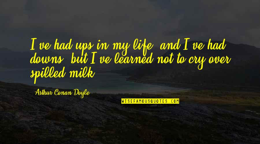 Ups Downs Quotes By Arthur Conan Doyle: I've had ups in my life, and I've