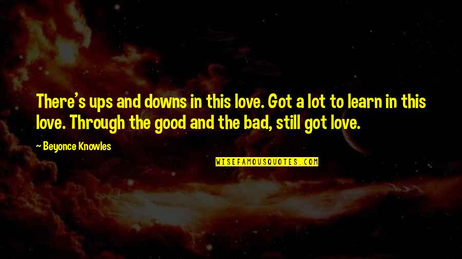 Ups Downs Quotes By Beyonce Knowles: There's ups and downs in this love. Got
