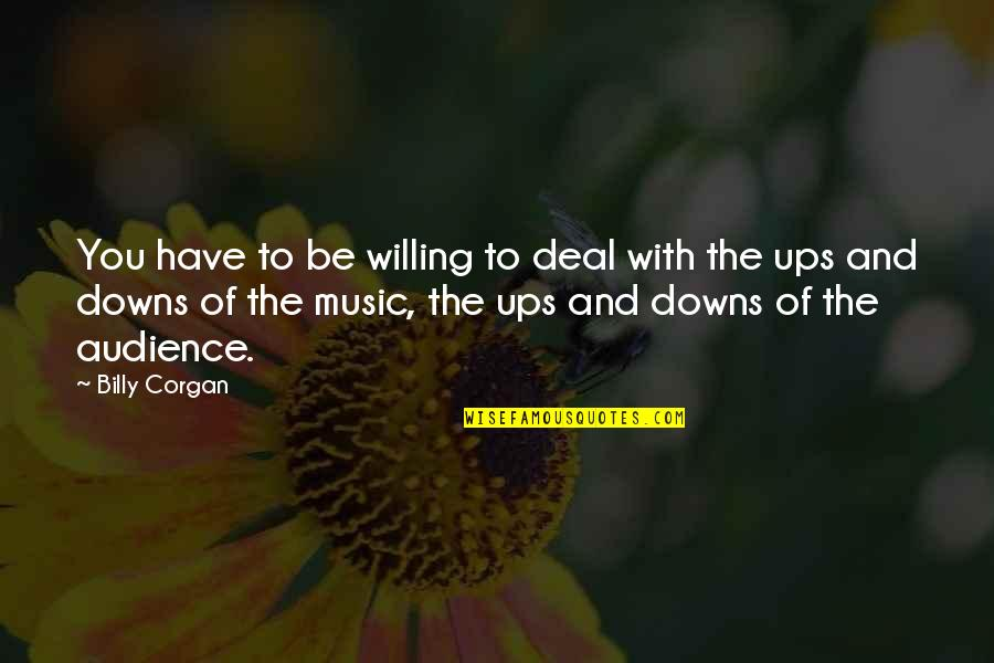 Ups Downs Quotes By Billy Corgan: You have to be willing to deal with