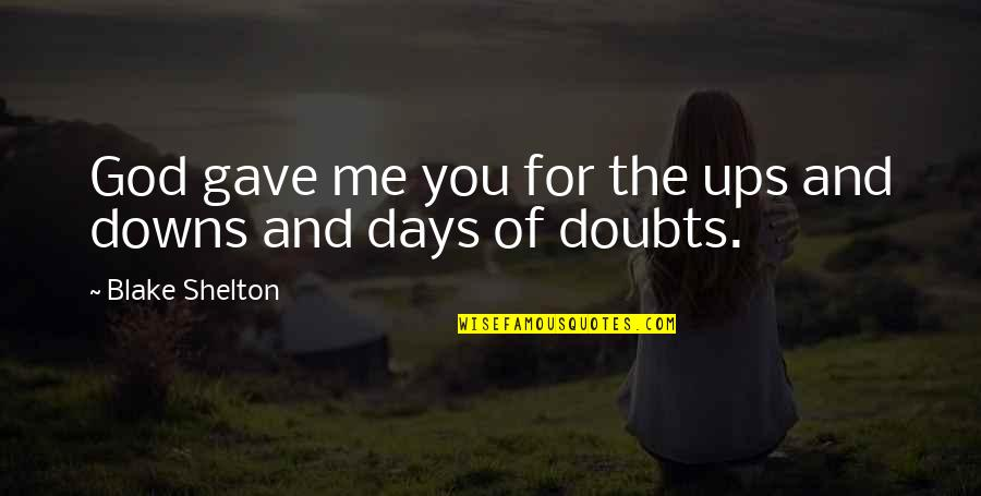 Ups Downs Quotes By Blake Shelton: God gave me you for the ups and