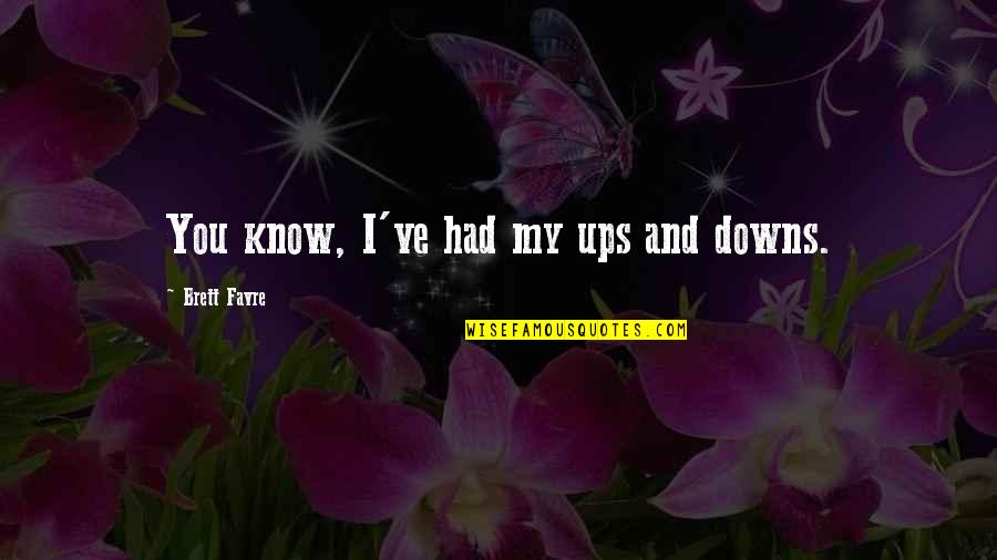 Ups Downs Quotes By Brett Favre: You know, I've had my ups and downs.