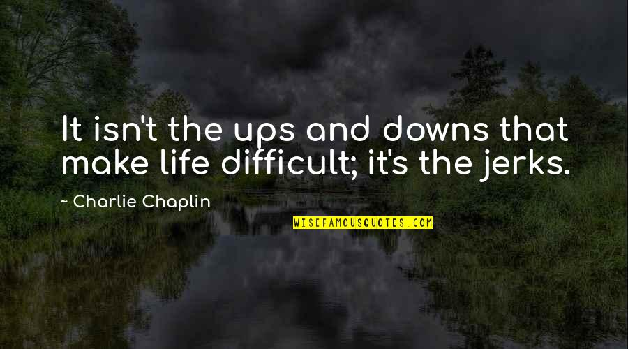 Ups Downs Quotes By Charlie Chaplin: It isn't the ups and downs that make