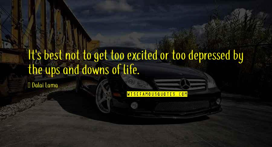 Ups Downs Quotes By Dalai Lama: It's best not to get too excited or