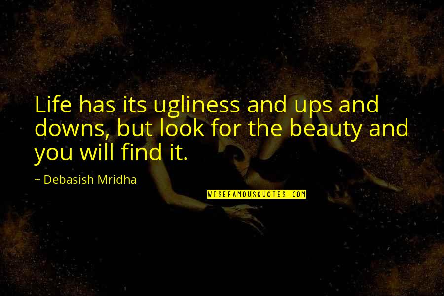 Ups Downs Quotes By Debasish Mridha: Life has its ugliness and ups and downs,