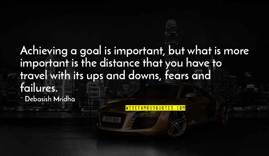 Ups Downs Quotes By Debasish Mridha: Achieving a goal is important, but what is