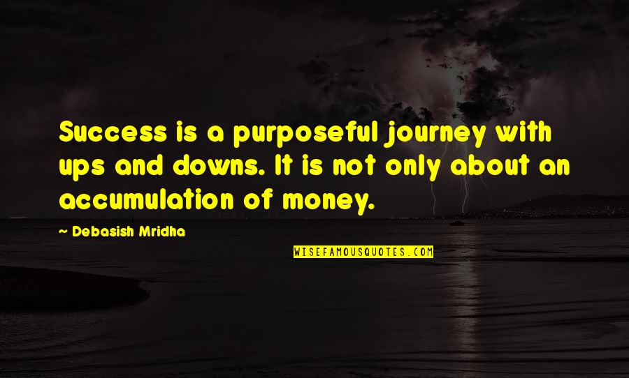 Ups Downs Quotes By Debasish Mridha: Success is a purposeful journey with ups and