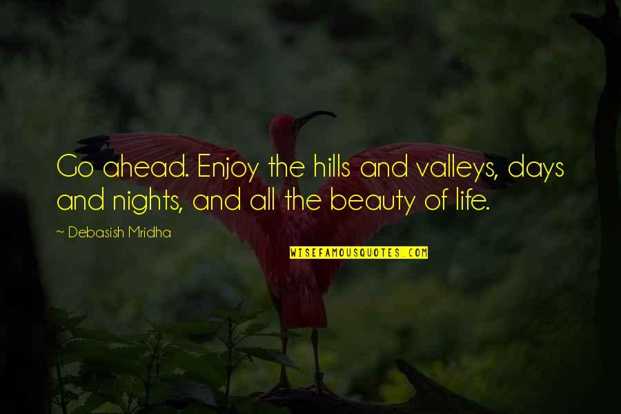 Ups Downs Quotes By Debasish Mridha: Go ahead. Enjoy the hills and valleys, days