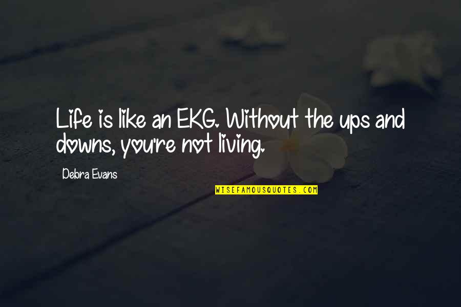 Ups Downs Quotes By Debra Evans: Life is like an EKG. Without the ups