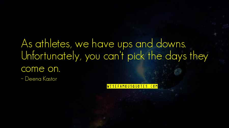 Ups Downs Quotes By Deena Kastor: As athletes, we have ups and downs. Unfortunately,