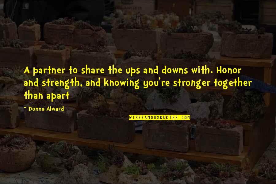 Ups Downs Quotes By Donna Alward: A partner to share the ups and downs