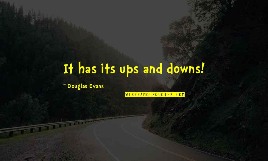 Ups Downs Quotes By Douglas Evans: It has its ups and downs!