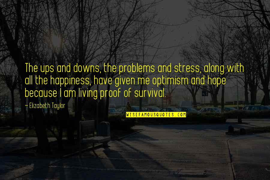 Ups Downs Quotes By Elizabeth Taylor: The ups and downs, the problems and stress,
