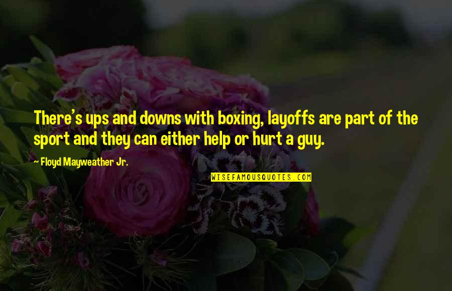 Ups Downs Quotes By Floyd Mayweather Jr.: There's ups and downs with boxing, layoffs are