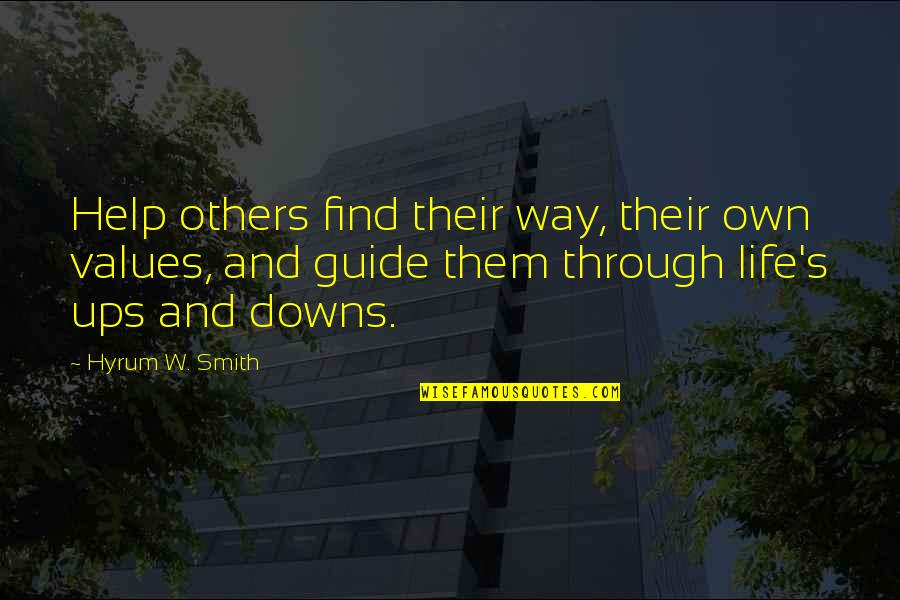 Ups Downs Quotes By Hyrum W. Smith: Help others find their way, their own values,