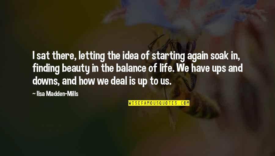 Ups Downs Quotes By Ilsa Madden-Mills: I sat there, letting the idea of starting