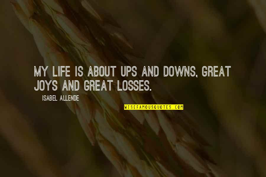 Ups Downs Quotes By Isabel Allende: My life is about ups and downs, great