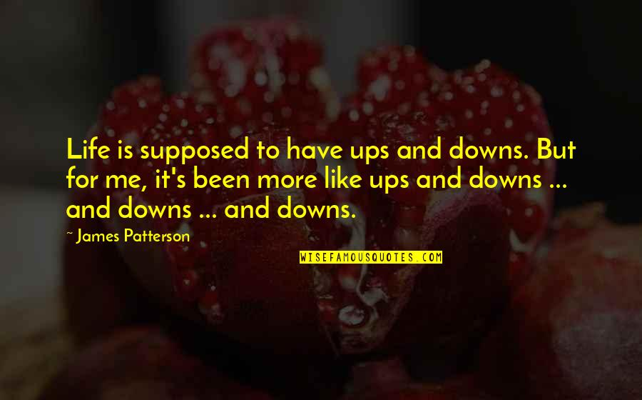 Ups Downs Quotes By James Patterson: Life is supposed to have ups and downs.