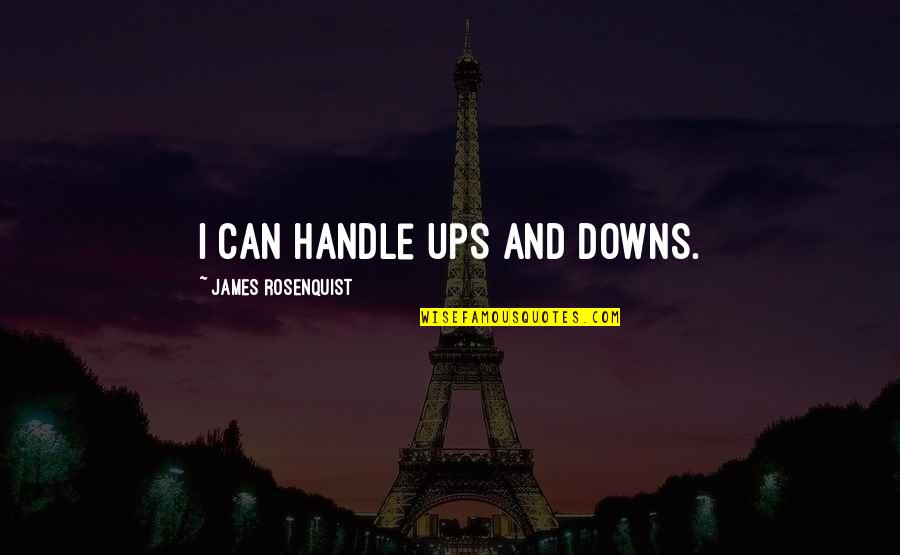 Ups Downs Quotes By James Rosenquist: I can handle ups and downs.