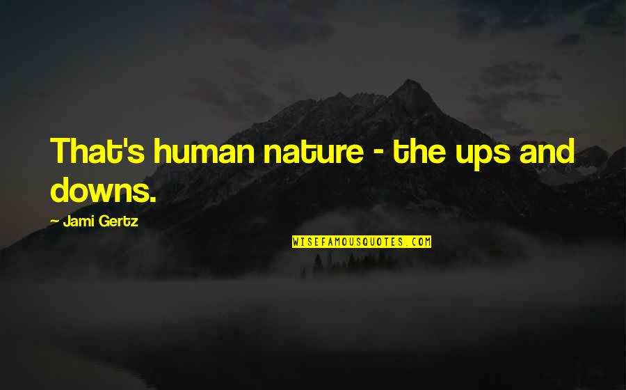Ups Downs Quotes By Jami Gertz: That's human nature - the ups and downs.