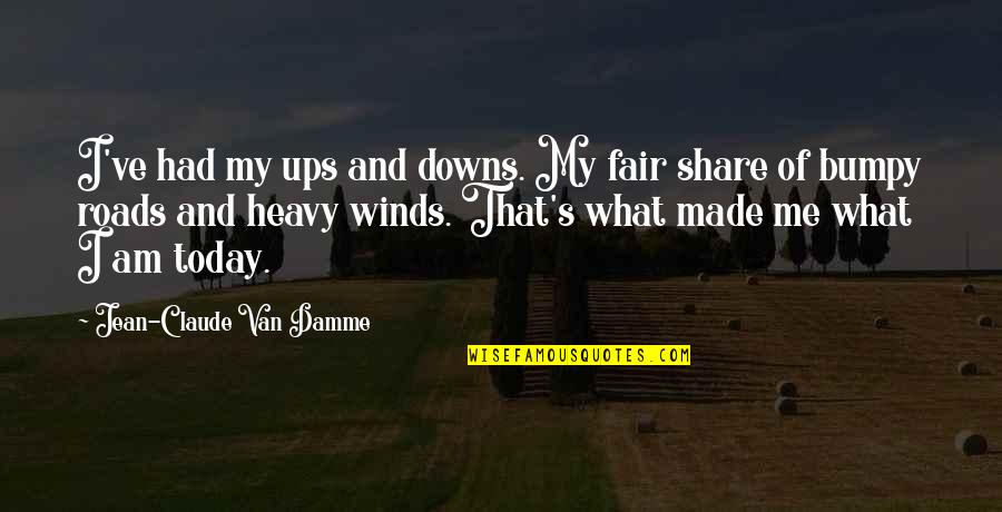 Ups Downs Quotes By Jean-Claude Van Damme: I've had my ups and downs. My fair