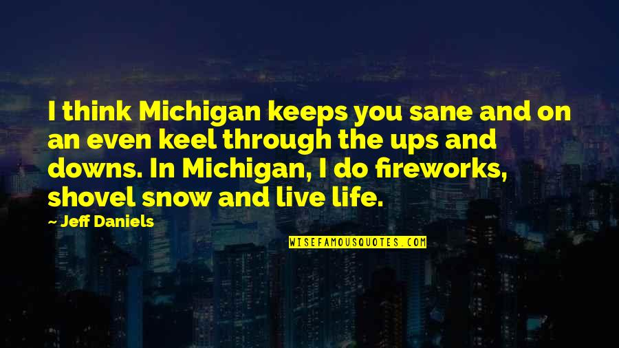 Ups Downs Quotes By Jeff Daniels: I think Michigan keeps you sane and on