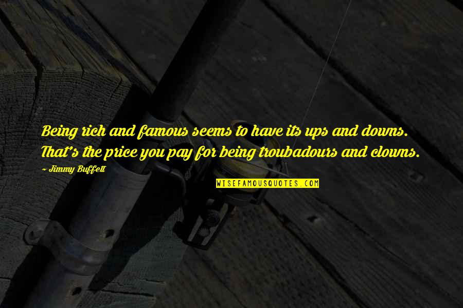 Ups Downs Quotes By Jimmy Buffett: Being rich and famous seems to have its