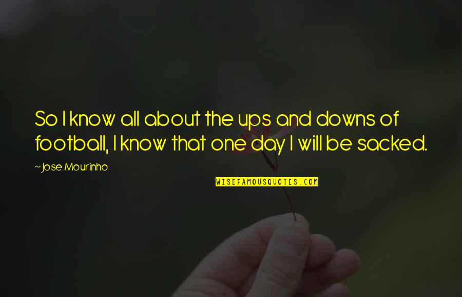 Ups Downs Quotes By Jose Mourinho: So I know all about the ups and