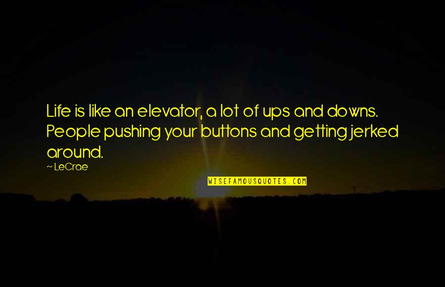 Ups Downs Quotes By LeCrae: Life is like an elevator, a lot of