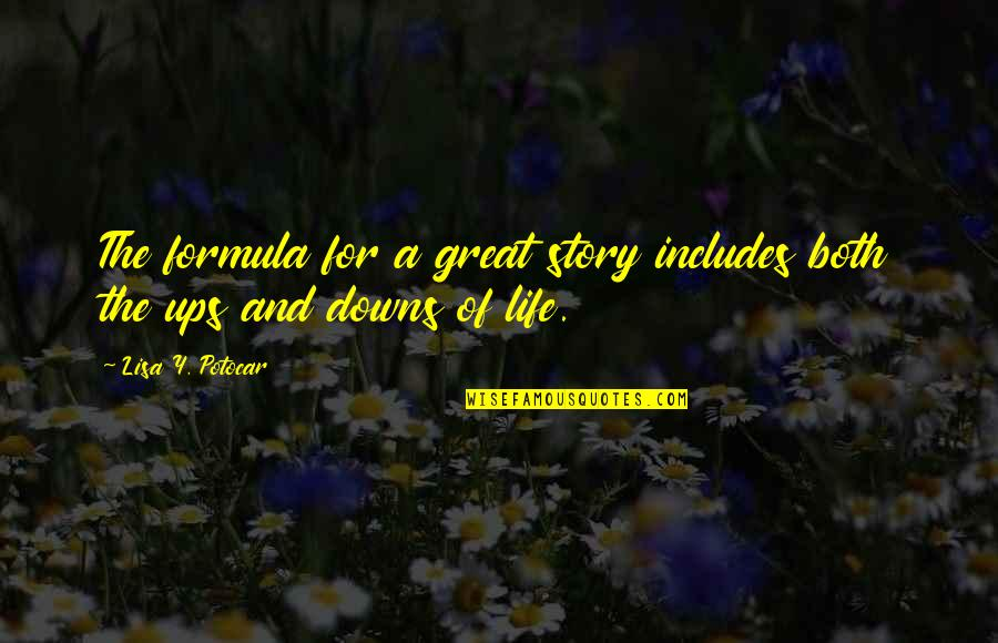 Ups Downs Quotes By Lisa Y. Potocar: The formula for a great story includes both